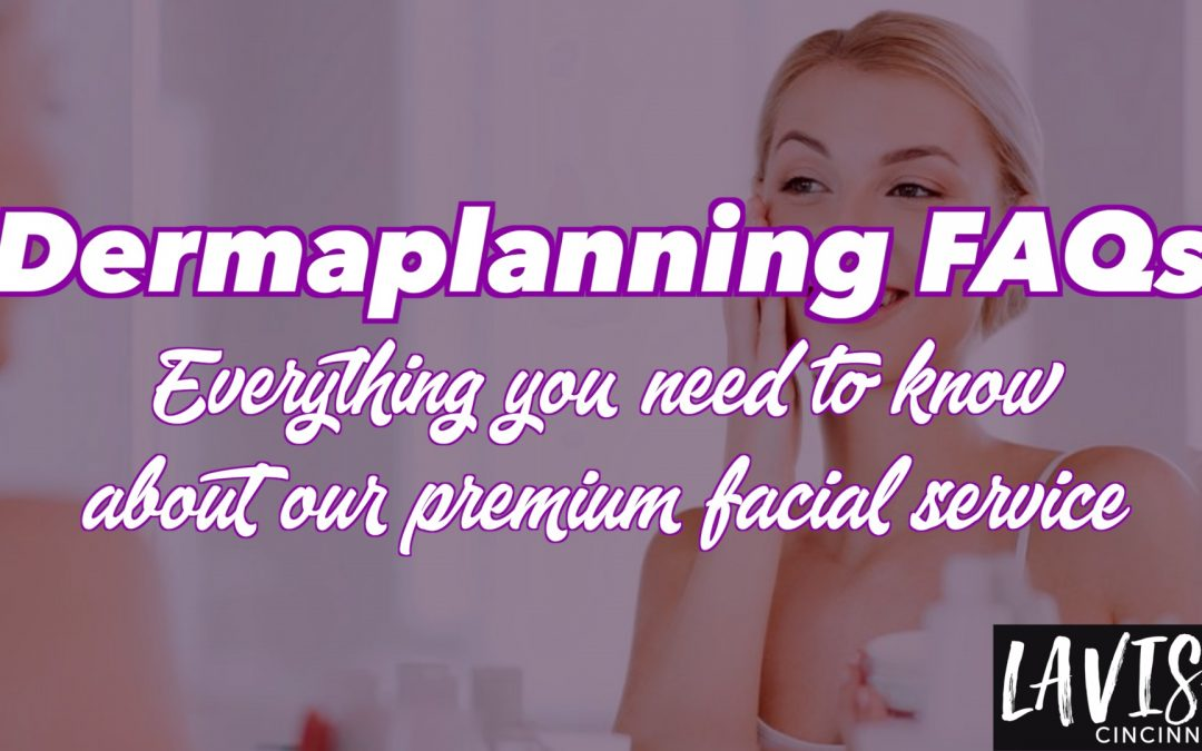 Dermaplanning Cincinnati FAQs: Top 10 Asked Questions REVEALED