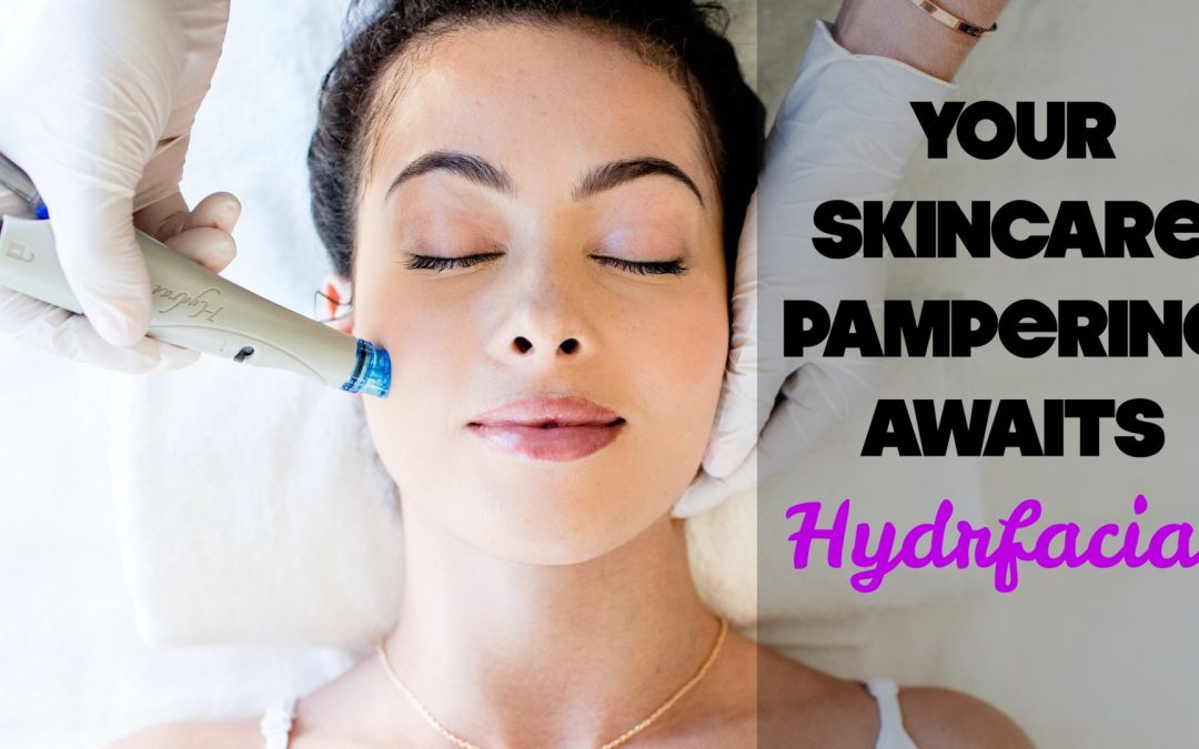 What Is A Hydrafacial & Why You Need One