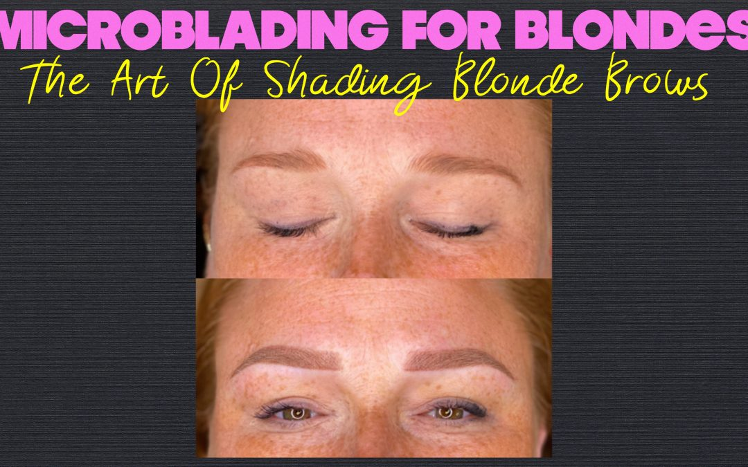 Microblading Blondes & How To Get The Right Shade