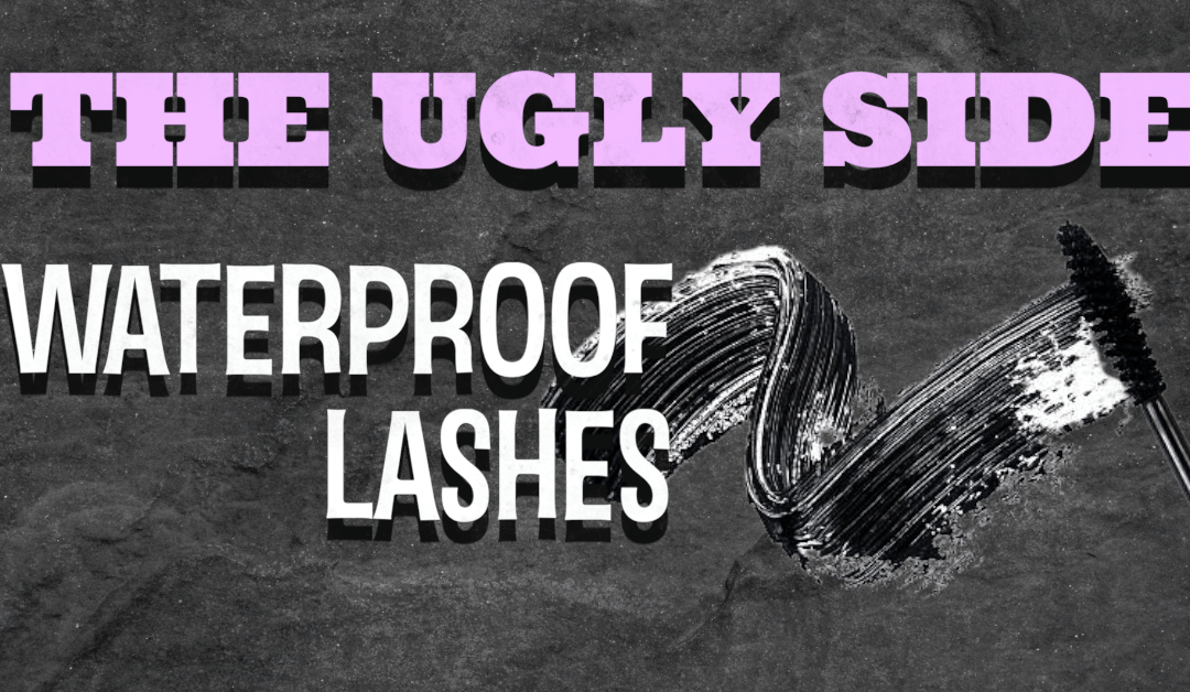 Waterproof Mascara: The Ugly Side No One Tells You