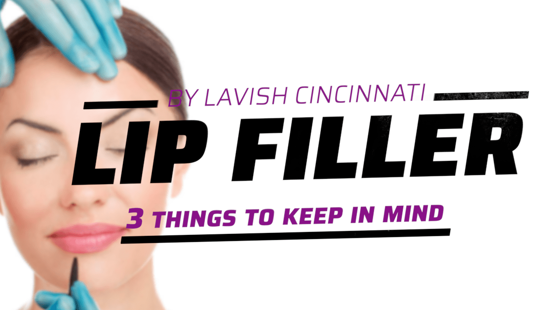 Lip Filler: 3 Things To Consider Before Getting
